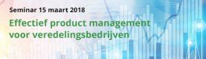 Seminar – Effectief product management voor veredelingsbedrijven – 15 maart 2018